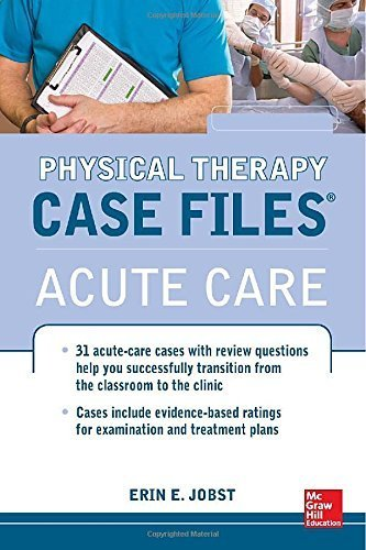 Physical Therapy Case Files: Acute Care by Erin Jobst (2013-04-02)
