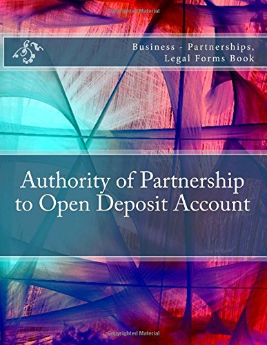 Download Authority of Partnership to Open Deposit Account: Business - Partnerships, Legal Forms Book PDF
