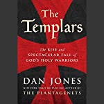 The Templars: The Rise and Spectacular Fall of God's Holy Warriors | Dan Jones