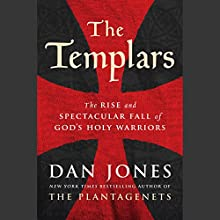 The Templars: The Rise and Spectacular Fall of God's Holy Warriors Audiobook by Dan Jones Narrated by Dan Jones