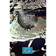 The Moon in Close-up: A Next Generation Astronomer's Guide (The Patrick Moore Practical Astronomy Series)