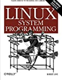Linux System Programming : Talking Directly to the Kernel and C Library, Love, Robert, 1449339530