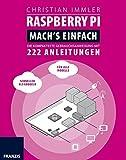Raspberry Pi: Mach's einfach! Die kompakteste Gebrauchsanweisung mit 222 Anleitungen