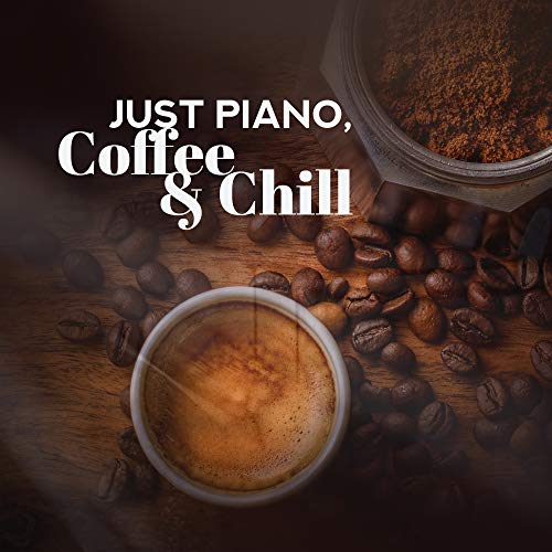 Just Piano, Coffee & Chill - 2019 Best Relaxing Piano Jazz Compositions for Total Relax, Spend Some Lazy Time at Home with Good Coffee