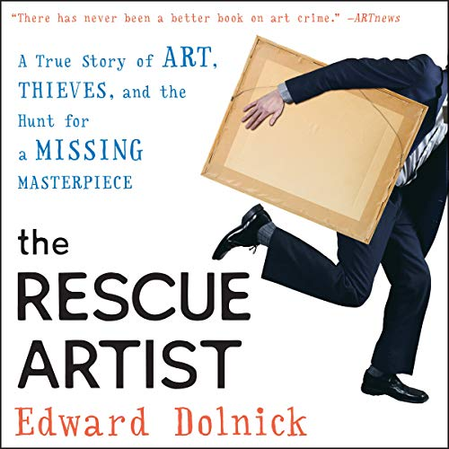 The Rescue Artist: A True Story of Art, Thieves, and the Hunt for a Missing Masterpiece by HarperCollins B and Blackstone Audio