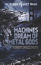 Machines Dream of Metal Gods (The Robot Planet Series) (Volume 1)
