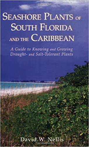 By David W Nellis Seashore Plants Of South Florida And The Caribbean A Guide To Identification And Propagation Of Xeriscape Plants 1st First Edition David W Nellis 8580000818277 Amazon Com Books