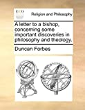 A Letter to a Bishop, Concerning Some Important Discoveries in Philosophy and Theology, Duncan Forbes, 1170564267