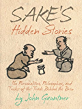 Sake's Hidden Stories - The Personalities, Philosophies, and Tricks of the Trade Behind the Brew