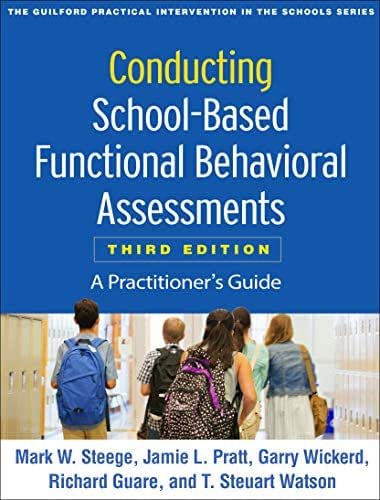 Conducting School-Based Functional Behavioral Assessments, Third Edition: A Practitioner's Guide (The Guilford Practical Intervention in the Schools Series)