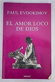 El amor loco de dios: Amazon.es: Evdokimov, Paul: Libros