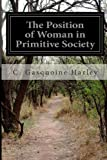 The Position of Woman in Primitive Society, C. Gasquoine Harley, 1499750269