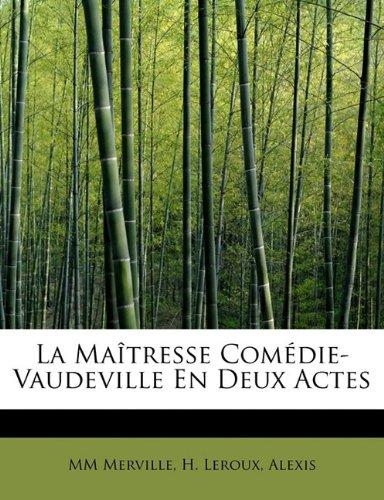 La Maîtresse Comédie-Vaudeville En Deux Actes (French Edition) pdf