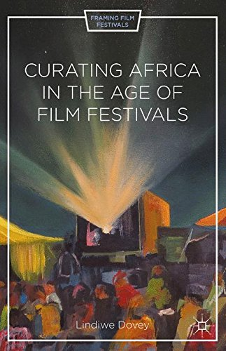 Curating Africa in the Age of Film Festivals (Framing Film Festivals) by Palgrave Macmillan