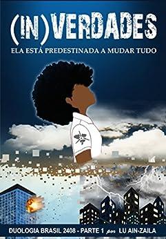 (In)Verdades: Uma heroina negra mudará tudo (Duologia Brasil 2408 Livro 1) por [Ernesto, Luciene M.]