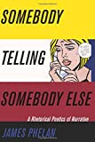 "BOOKS RECEIVED: James Phelan, ""Somebody Telling Somebody Else: A Rhetorical Poetics of Narrative"" (Ohio State UP, 2017)\"