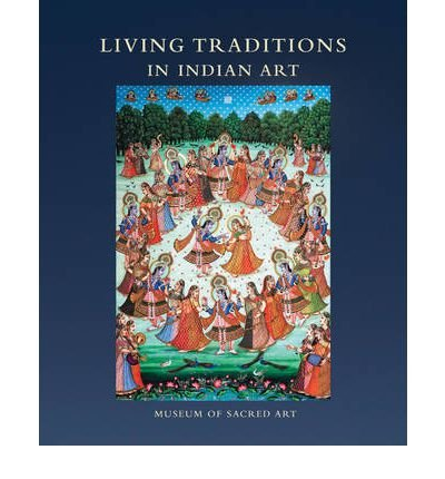 Read Online Living Traditions in Indian Art: Museum of Sacred Art (Hardback) - Common ebook