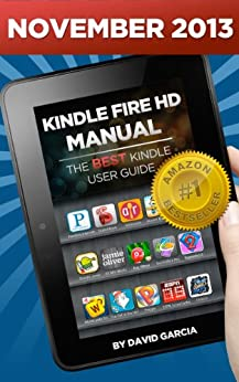 Kindle Fire HD Manual - Learn how to use your Amazon Tablet, Find new releases, Free Books, Download Youtube Videos, the Best Apps and other Fiery Hot Tips! by [Garcia, David]