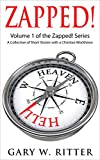 Zapped!: A Collection of Short Stories with a Christian Worldview (Zapped! Omnibus Book 1)