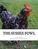 img - for The Sussex Fowl: The History and Breeding of Sussex Chickens book / textbook / text book