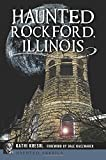 Haunted Rockford, Illinois (Haunted America)