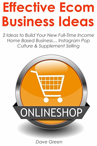 Download PDF EFFECTIVE ECOM BUSINESS IDEAS - 2 Ideas to Build Your New Full-Time Income Home Based Business... Instagram Pop Culture & Supplement Selling