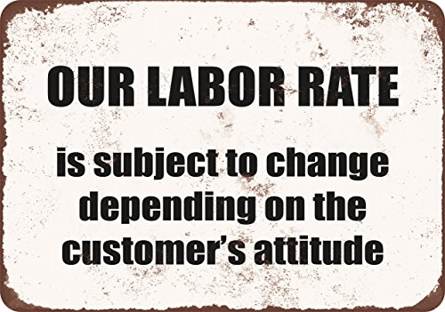 9 x 12 METAL SIGN - Our Labor Rate is Subject to Change - Vintage Look