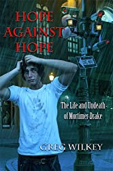 Hope Against Hope (The Life and Undeath of Mortimer Drake Book 3)