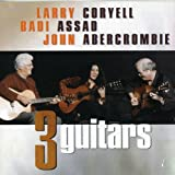 Coryell/Abercrombie/Assad : Three Guitars