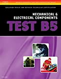 ASE Test Preparation Collision Repair and Refinish- Test B5 Mechanical and Electrical Components (ASE Test Prep for Collision Series)