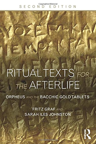 Ritual Texts for the Afterlife: Orpheus and the Bacchic Gold Tablets