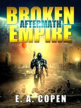 Aftermath: Broken Empire: Book One by [Copen, E.A.]