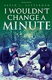 I Wouldn't Change a Minute, Alvin J. Futterman, 1453521542