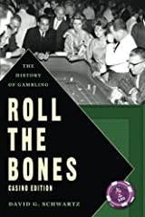 Roll The Bones: The History of Gambling (Casino Edition) by David G. Schwartz (2013-01-07) Paperback
