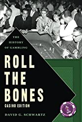 Roll The Bones: The History of Gambling (Casino Edition) by David G. Schwartz (2013-01-07)