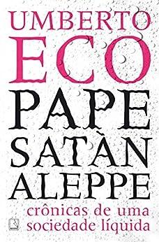 Pape Satàn aleppe: Crônicas de uma sociedade líquida por [Eco, Umberto]