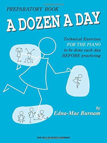 (A Dozen a Day Preparatory Book, Technical Exercises for Piano (A Dozen a Day Series))