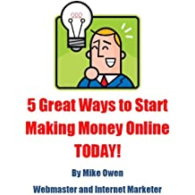 5 Great Ways to Start Making Money Online TODAY!