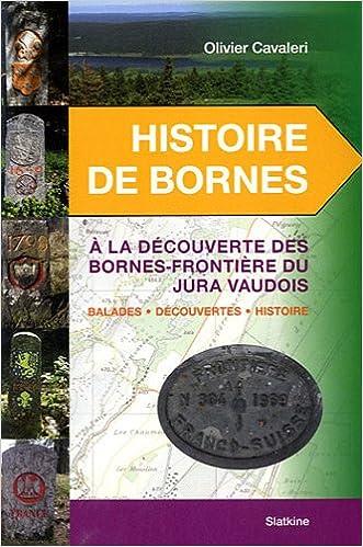 Lire Histoire de Bornes : A la découvertes des bornes-frontière du Jura vaudois, Balades, découvertes, histoire pdf