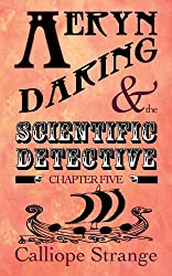 Aeryn Daring and the Scientific Detective, Chapter Five