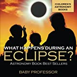 Book cover from What Happens During An Eclipse? Astronomy Book Best Sellers | Childrens Astronomy Books by Baby Professor