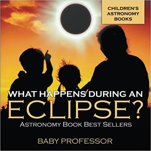 \WORK\ What Happens During An Eclipse? Astronomy Book Best Sellers | Children's Astronomy Books. mejor times against benching refusing Libreria Because Running