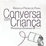 Conversa com criança: Presença-Caminho (Portuguese Edition) | Daniella Freixo de Faria