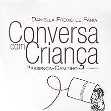 Conversa com criança: Presença-Caminho (Portuguese Edition) Audiobook by Daniella Freixo de Faria Narrated by Daniella Freixo de Faria