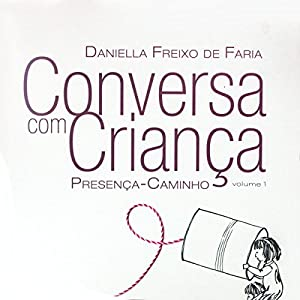 Conversa com criança: Presença-Caminho (Portuguese Edition) Audiobook