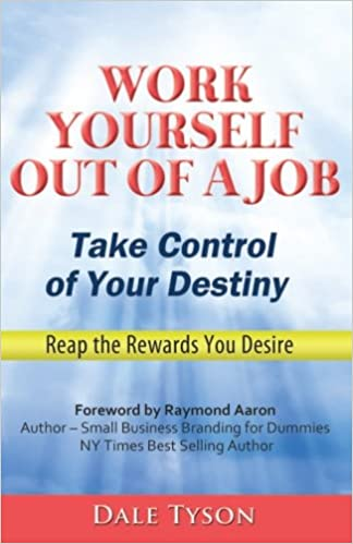 Work Yourself Out Of A Job Take Control Of Your Destiny And Reap