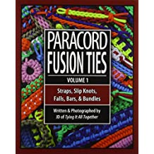 Paracord Fusion Ties, Volume 1: Straps, Slip Knots, Falls, Bars, and Bundles