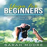 Yoga for Beginners: 2 Week Yoga Training to Calm Your Mind, Lose Weight and Strengthen Your Body | Sarah Moore