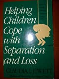 Helping Children Cope with Separation and Loss, Jewett, Claudia L., 0916782530