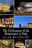 The Civilization of the Renaissance in Italy, Jacob Burckhardt, 1481829238